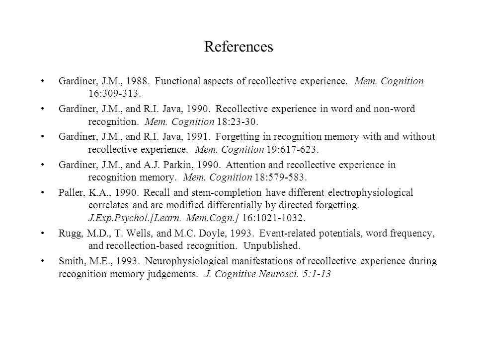 References Gardiner, J.M., Functional aspects of recollective experience.