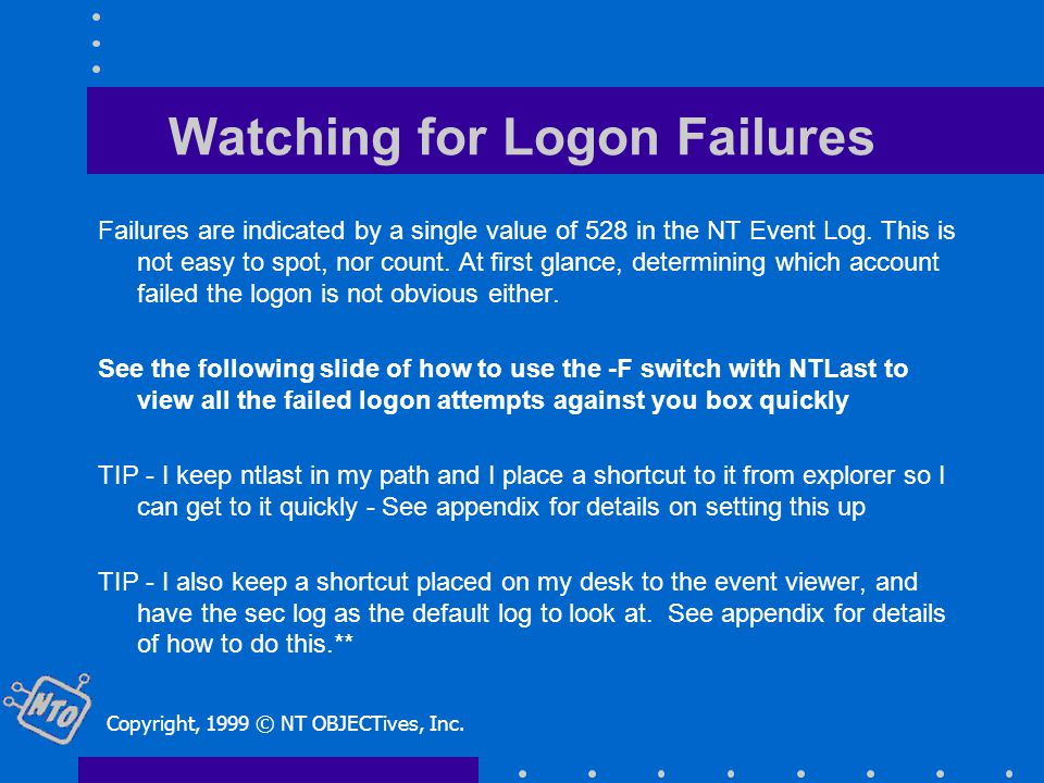 Watching for Logon Failures Failures are indicated by a single value of 528 in the NT Event Log.