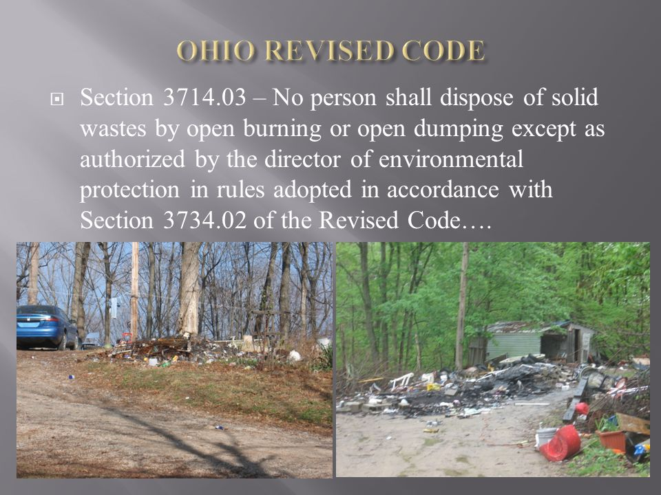  Section 3714.03 – No person shall dispose of solid wastes by open burning or open dumping except as authorized by the director of environmental protection in rules adopted in accordance with Section 3734.02 of the Revised Code….