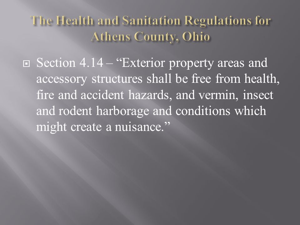  Section 4.14 – Exterior property areas and accessory structures shall be free from health, fire and accident hazards, and vermin, insect and rodent harborage and conditions which might create a nuisance.