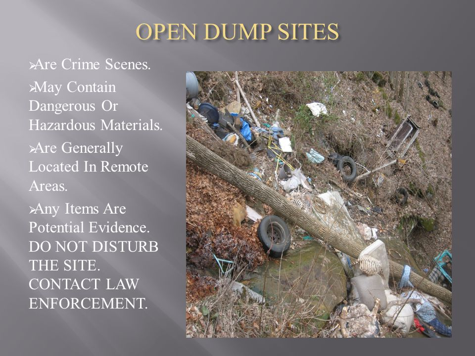OPEN DUMP SITES  Are Crime Scenes.  May Contain Dangerous Or Hazardous Materials.