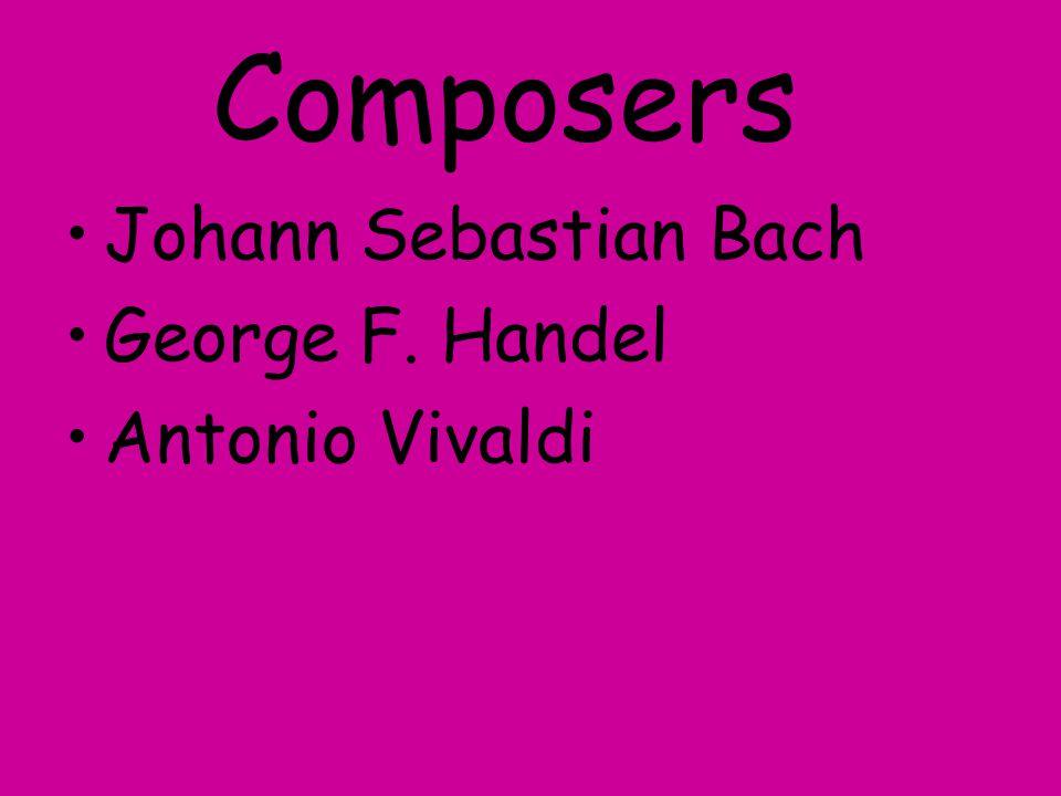 Composers Johann Sebastian Bach George F. Handel Antonio Vivaldi