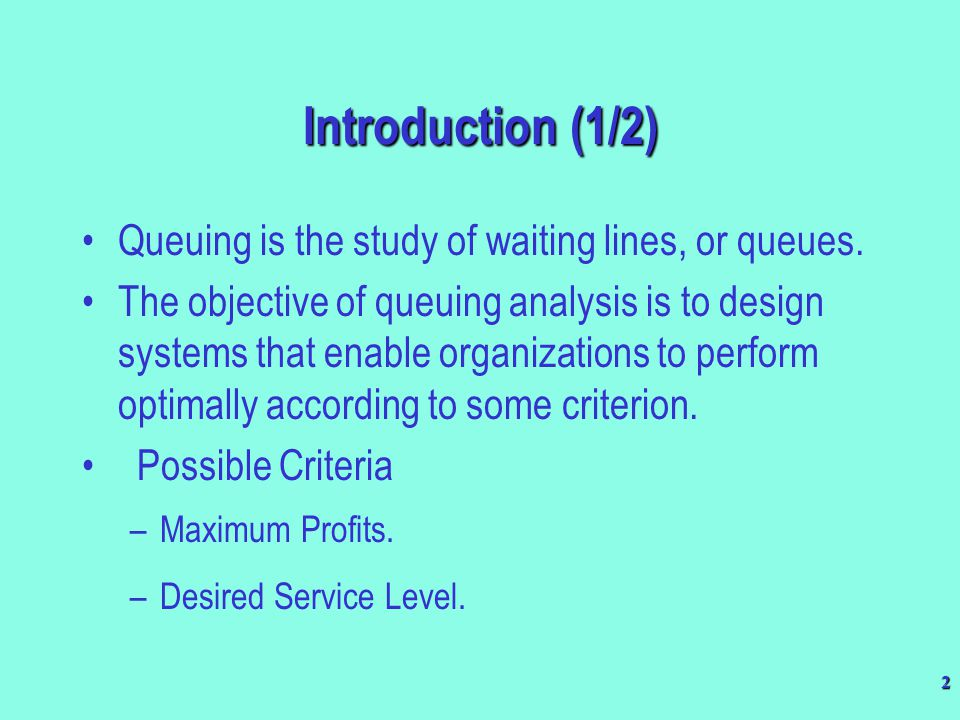 3 Introduction (2/2) Analyzing queuing systems requires a clear understanding of the appropriate service measurement.