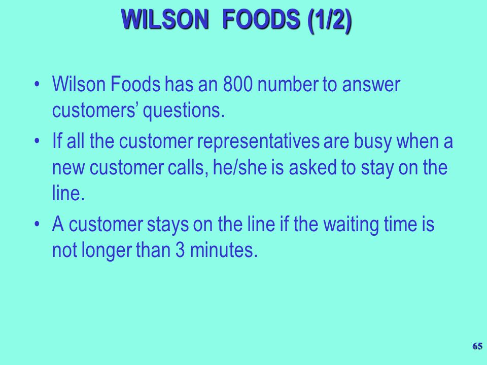 65 WILSON FOODS (1/2) Wilson Foods has an 800 number to answer customers' questions. If all the customer representatives are busy when a new customer