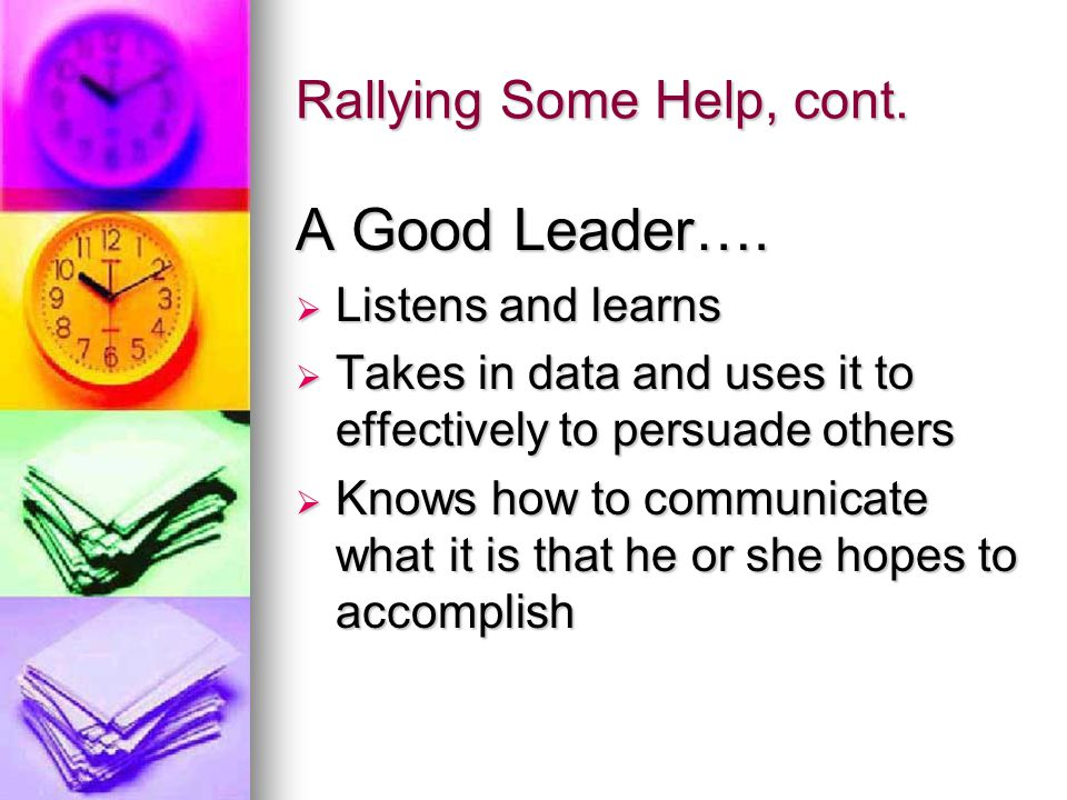 Rallying Some Help, cont. A Good Leader….