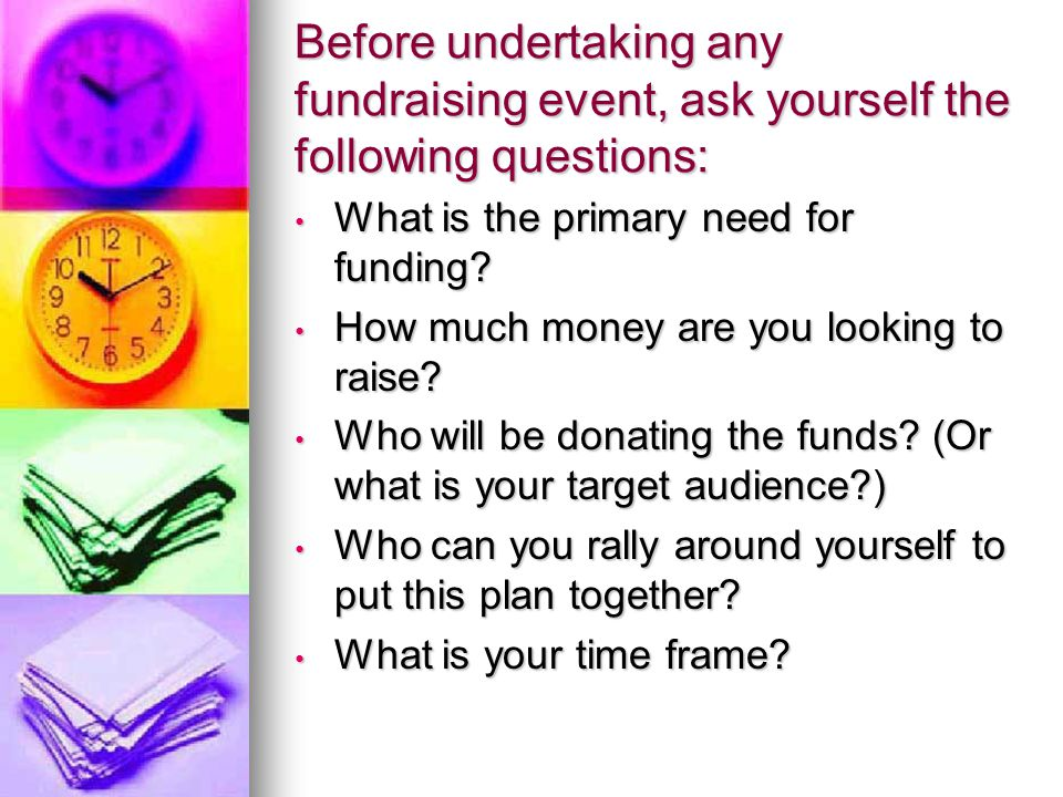 Why Have a Fundraiser.To generate income for a cause you believe in.