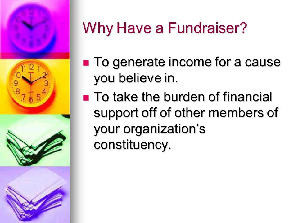 Why to have a fundraiser, cont.To gain the support of a wider audience.