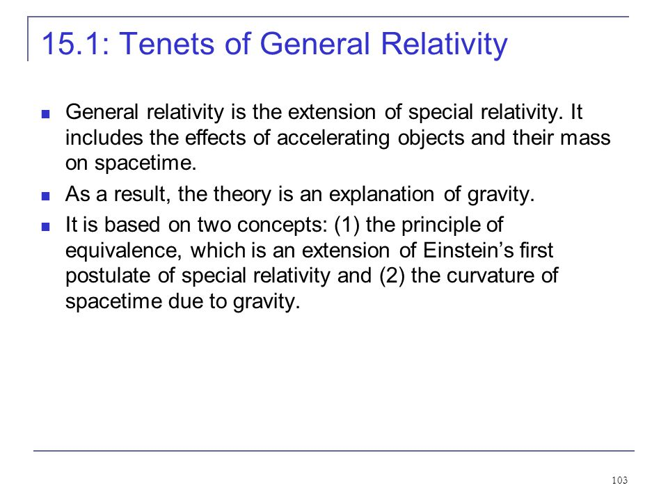 102 15.1Tenets of General Relativity 15.2Tests of General Relativity 15.3Gravitational Waves 15.4Black Holes 15.5Frame Dragging General Relativity CHA
