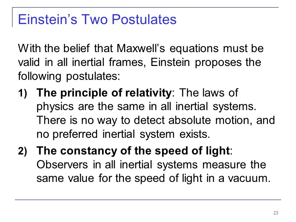 24 2.3: Einstein's Postulates Albert Einstein (1879–1955) was only two years old when Michelson reported his first null measurement for the existence