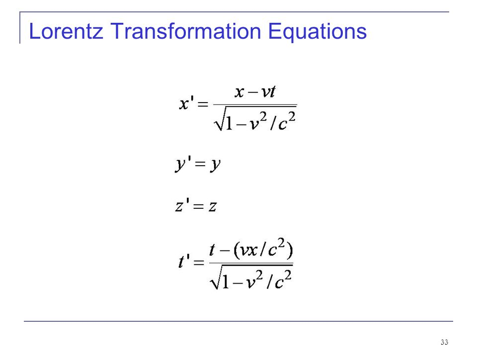 32 The Lorentz Transformations The special set of linear transformations that: 1) preserve the constancy of the speed of light (c) between inertial ob