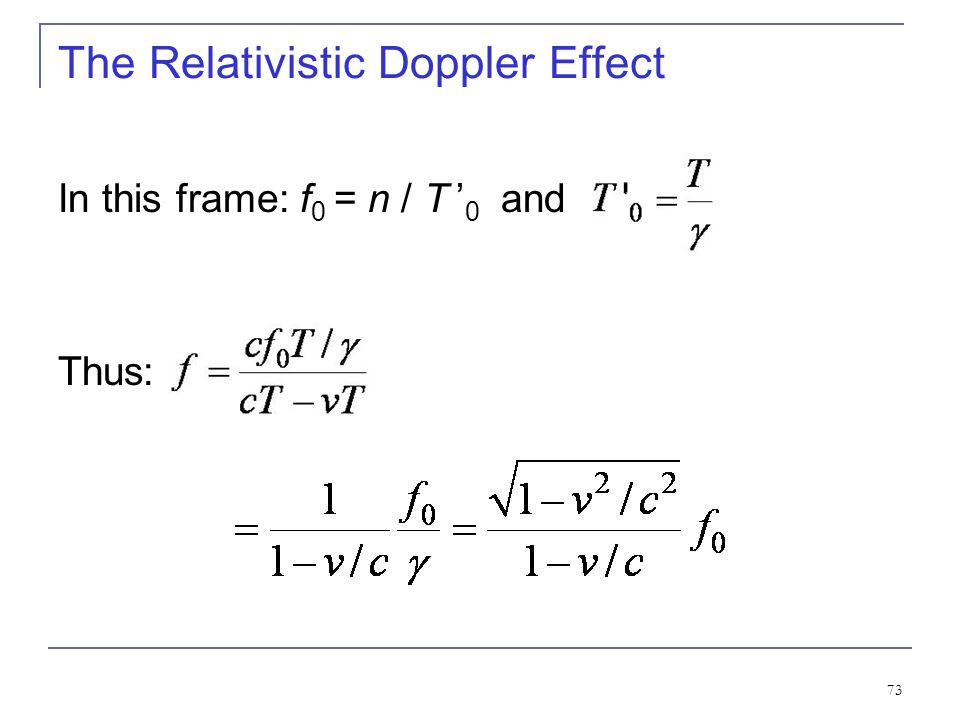 72 The Relativistic Doppler Effect Because there are n waves, the wavelength is given by And the resulting frequency is