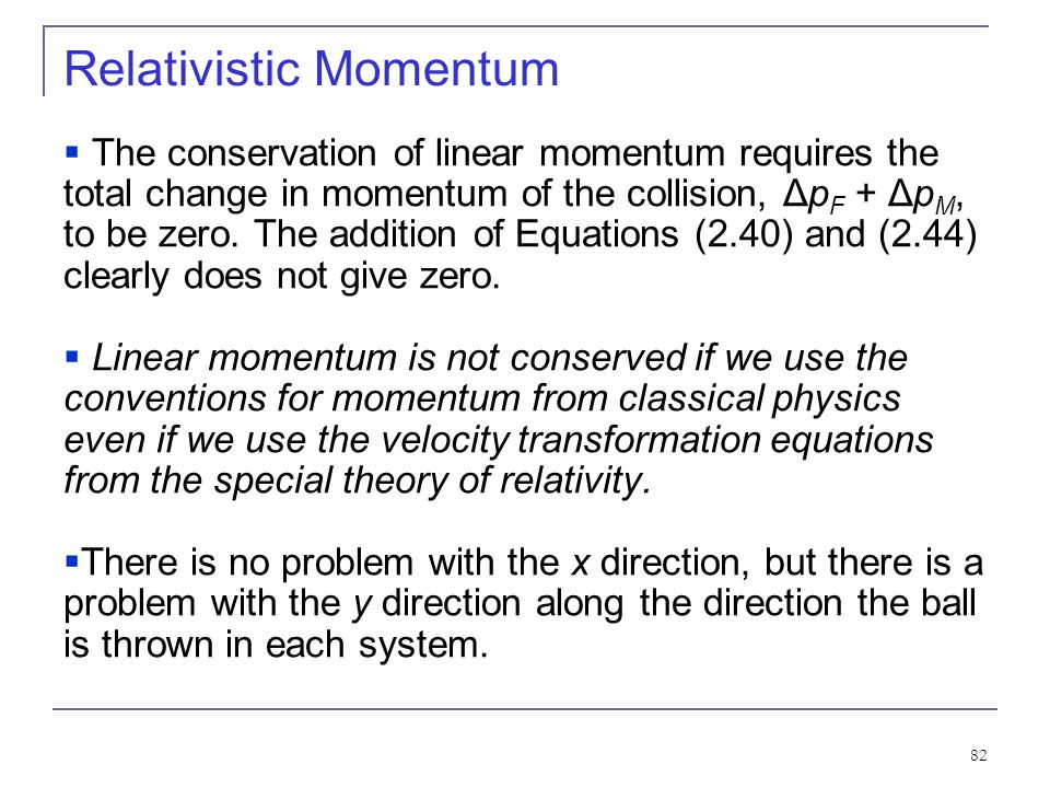 81 Relativistic Momentum Before the collision, the momentum of Mary's ball as measured by Frank becomes Before For a perfectly elastic collision, the