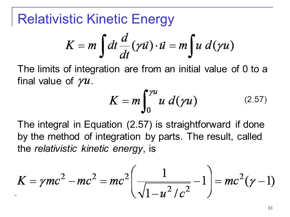 87 For simplicity, let the particle start from rest under the influence of the force and calculate the kinetic energy K after the work is done. Relati