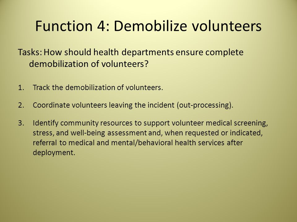 Function 4: Demobilize volunteers Tasks: How should health departments ensure complete demobilization of volunteers.