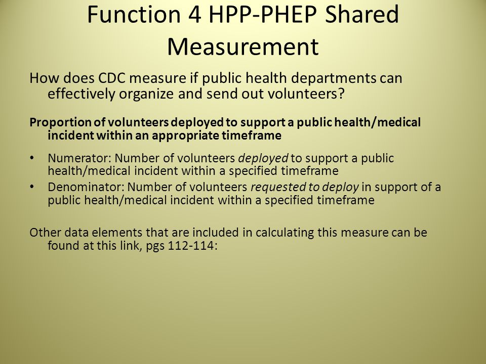 Function 4 HPP-PHEP Shared Measurement How does CDC measure if public health departments can effectively organize and send out volunteers.