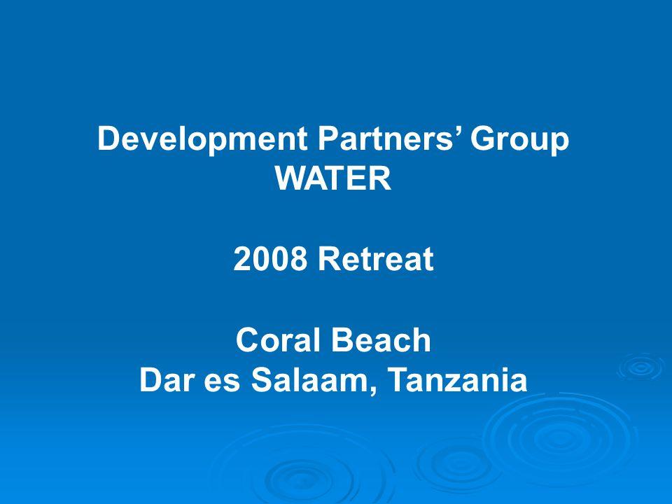 Development Partners' Group WATER 2008 Retreat Coral Beach Dar es Salaam, Tanzania