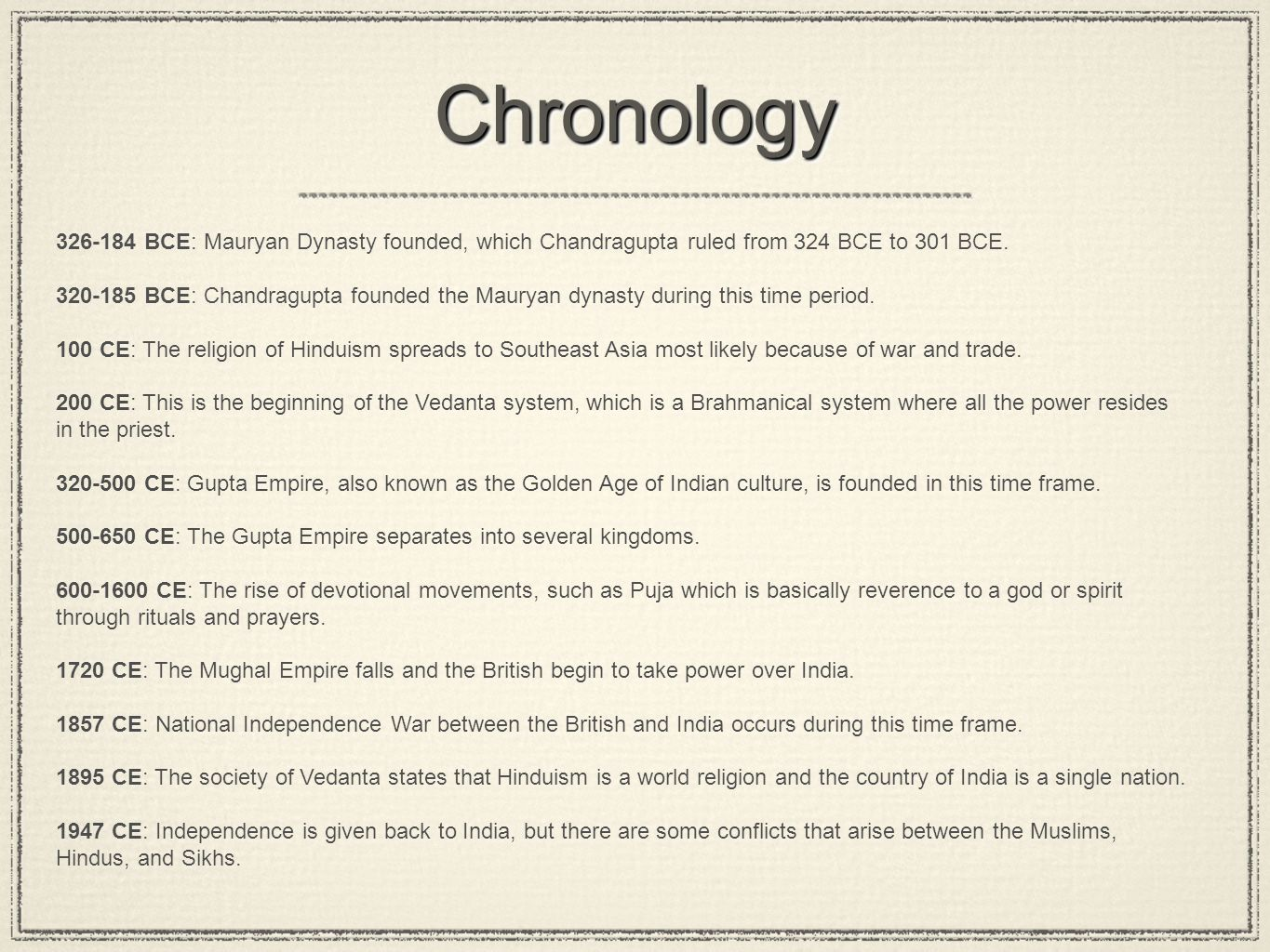 ChronologyChronology 326-184 BCE: Mauryan Dynasty founded, which Chandragupta ruled from 324 BCE to 301 BCE. 320-185 BCE: Chandragupta founded the Mau