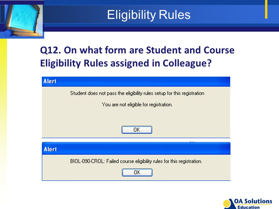 Eligibility Rules Q12. On what form are Student and Course Eligibility Rules assigned in Colleague