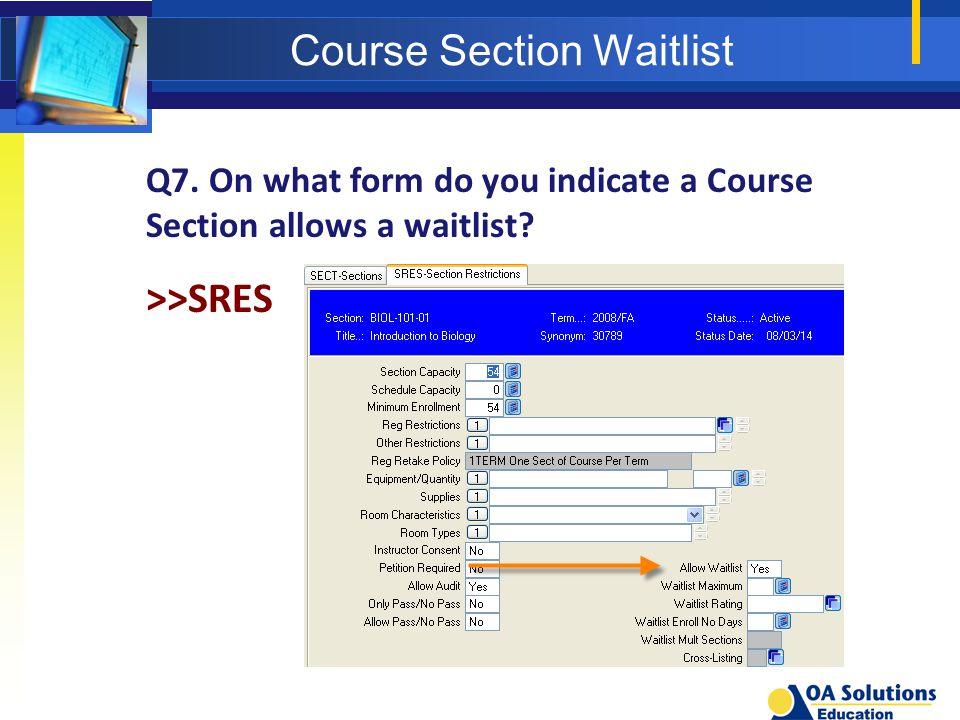Course Section Waitlist Q7. On what form do you indicate a Course Section allows a waitlist? >>SRES