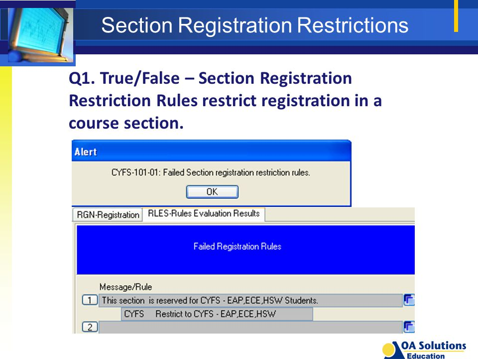 Section Registration Restrictions Q1. True/False – Section Registration Restriction Rules restrict registration in a course section.