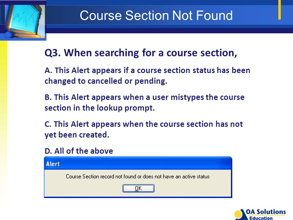 Course Section Not Found Q3. When searching for a course section, A. This Alert appears if a course section status has been changed to cancelled or pe