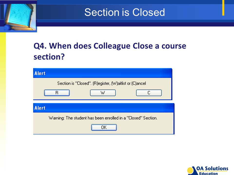 Section is Closed Q4. When does Colleague Close a course section