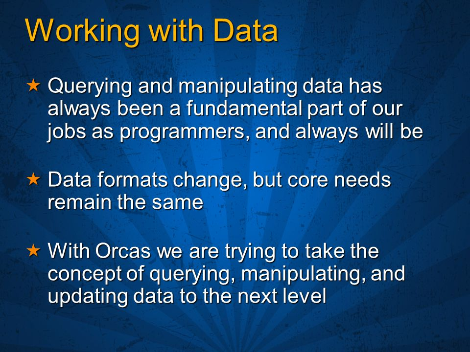 Working with Data  Querying and manipulating data has always been a fundamental part of our jobs as programmers, and always will be  Data formats ch