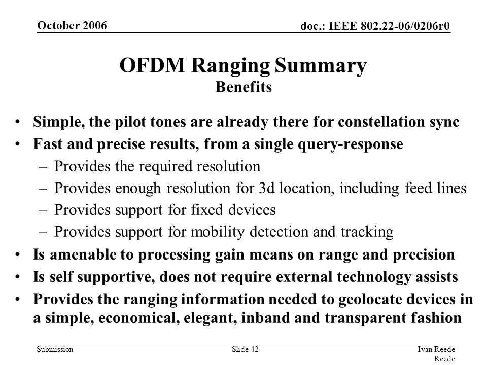 doc.: IEEE 802.22-06/0206r0 Submission October 2006 Ivan Reede Reede Slide 42 OFDM Ranging Summary Benefits Simple, the pilot tones are already there