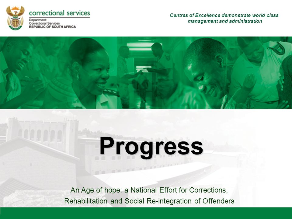 An Age of hope: a National Effort for Corrections, Rehabilitation and Social Re-integration of Offenders Progress Centres of Excellence demonstrate world class management and administration