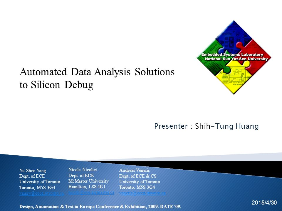 Presenter : Shih-Tung Huang 2015/4/30 EICE team Automated Data Analysis Solutions to Silicon Debug Yu-Shen Yang Dept.