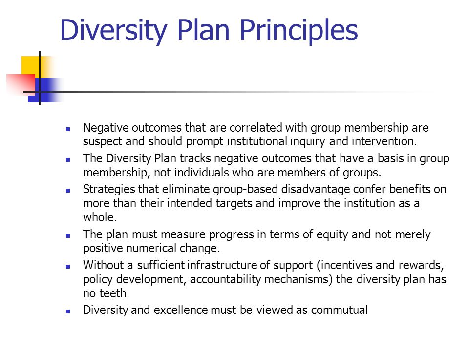 Diversity Plan Principles Negative outcomes that are correlated with group membership are suspect and should prompt institutional inquiry and intervention.