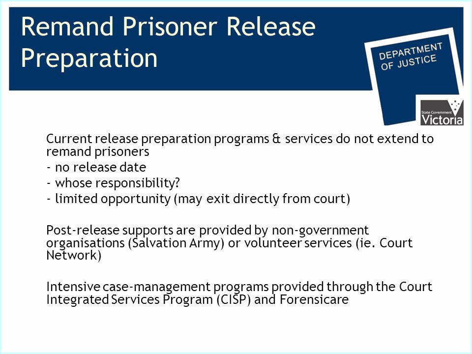 Remand Prisoner Release Preparation Current release preparation programs & services do not extend to remand prisoners - no release date - whose responsibility.