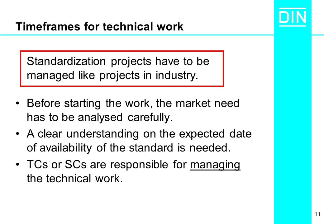 11 Timeframes for technical work Standardization projects have to be managed like projects in industry.