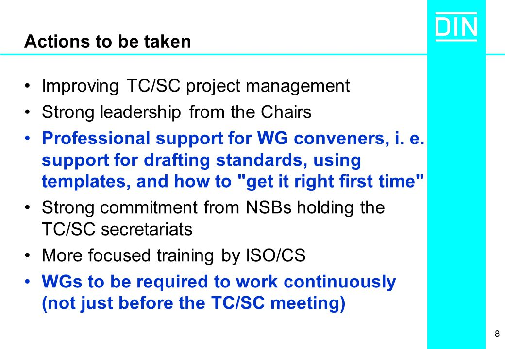 8 Actions to be taken Improving TC/SC project management Strong leadership from the Chairs Professional support for WG conveners, i.