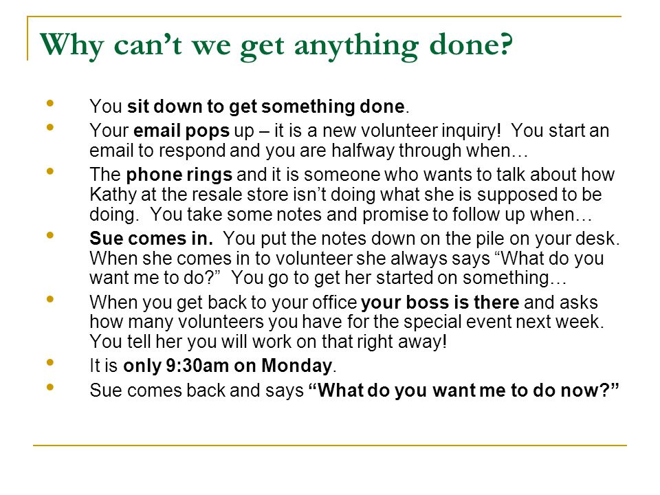 Why can't we get anything done? You sit down to get something done. Your email pops up – it is a new volunteer inquiry! You start an email to respond