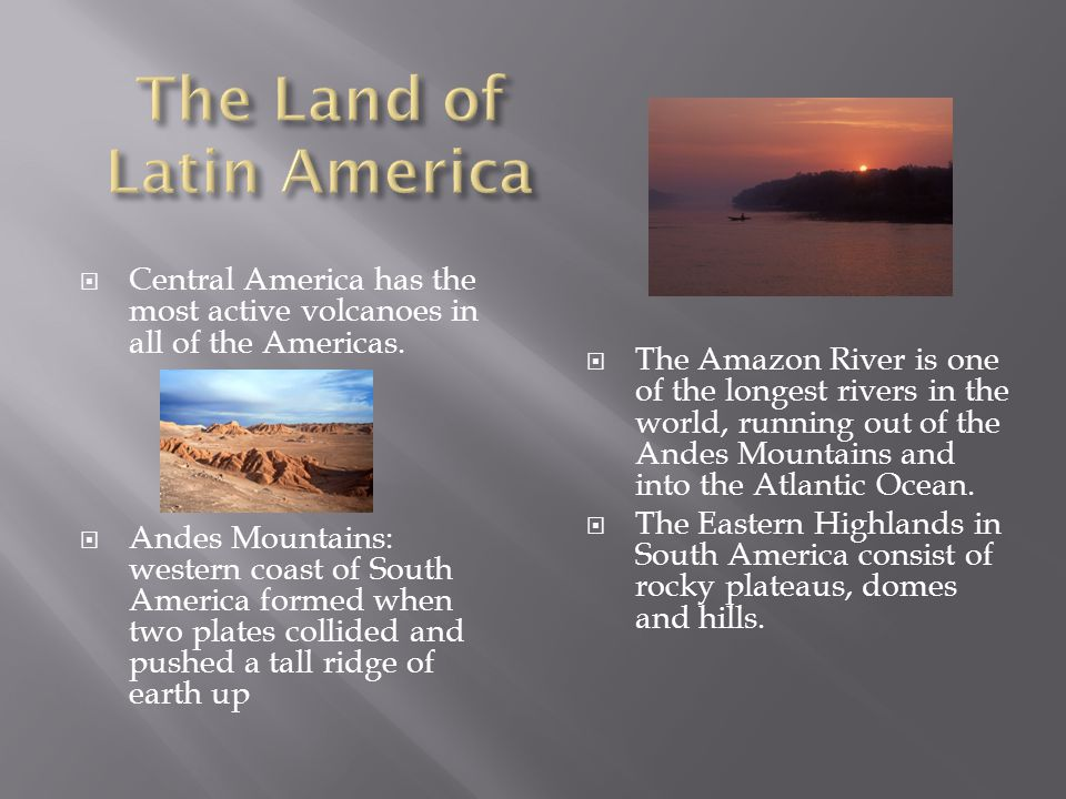  Central America has the most active volcanoes in all of the Americas.