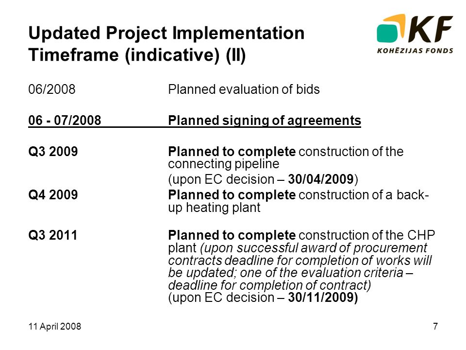 11 April 20087 Updated Project Implementation Timeframe (indicative) (II) 06/2008 Planned evaluation of bids 06 - 07/2008 Planned signing of agreement