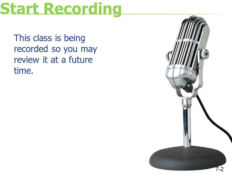 Start Recording This class is being recorded so you may review it at a future time. 7-2