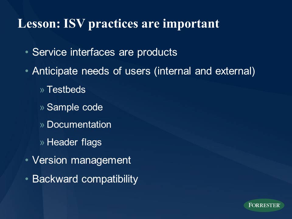 Lesson: ISV practices are important Service interfaces are products Anticipate needs of users (internal and external) »Testbeds »Sample code »Documentation »Header flags Version management Backward compatibility