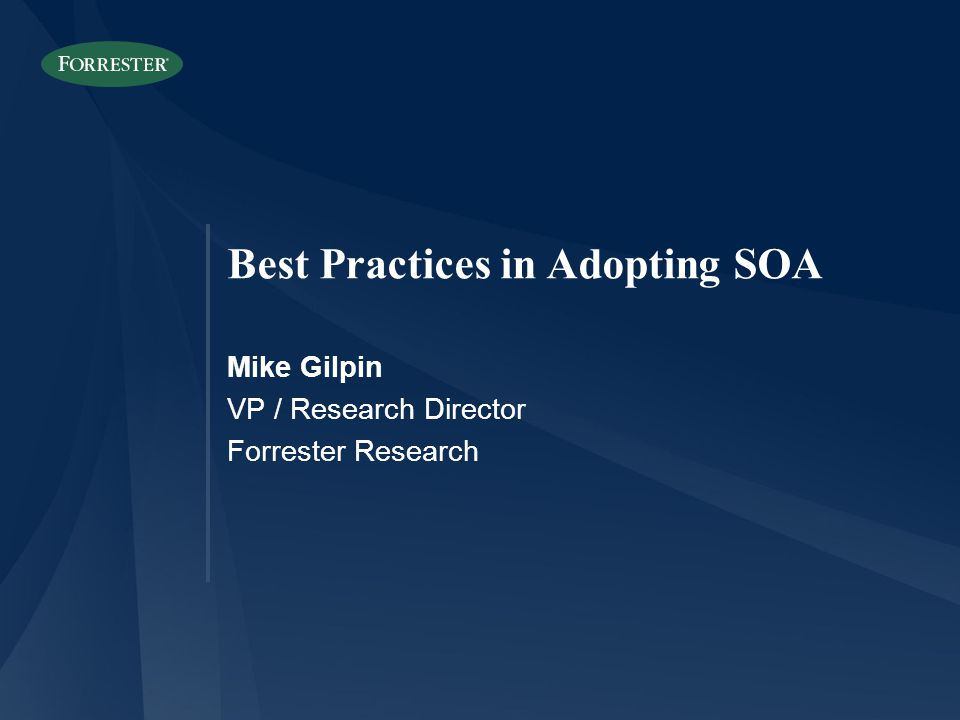 Best Practices in Adopting SOA Mike Gilpin VP / Research Director Forrester Research