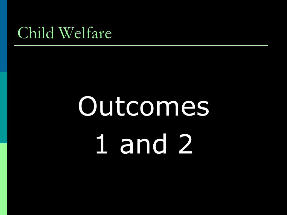 Child Welfare Outcomes 1 and 2