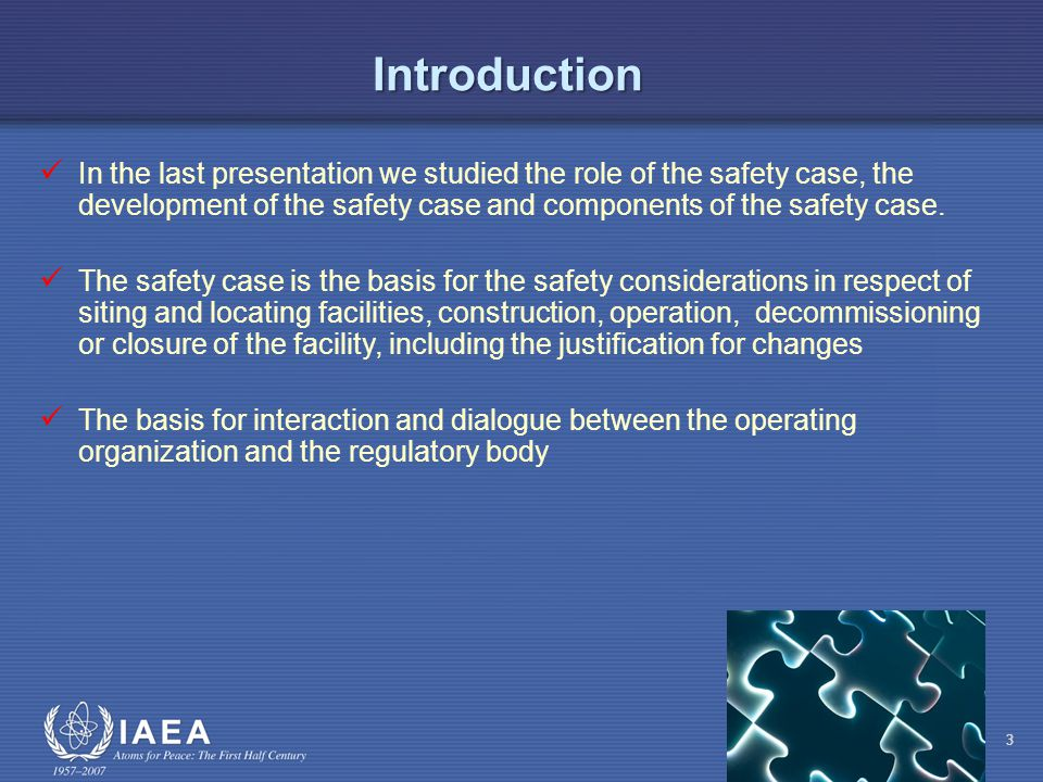 3 Introduction In the last presentation we studied the role of the safety case, the development of the safety case and components of the safety case.