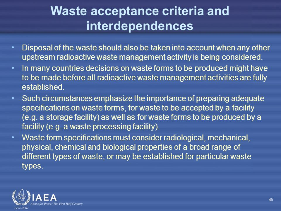 Waste acceptance criteria and interdependences Disposal of the waste should also be taken into account when any other upstream radioactive waste management activity is being considered.