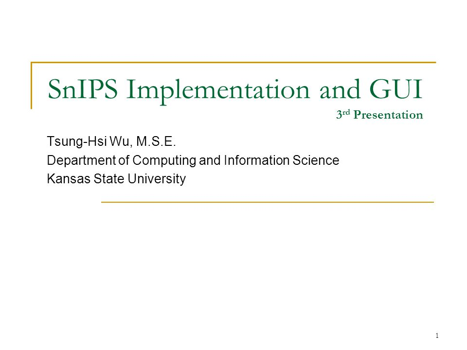 1 SnIPS Implementation and GUI 3 rd Presentation Tsung-Hsi Wu, M.S.E.