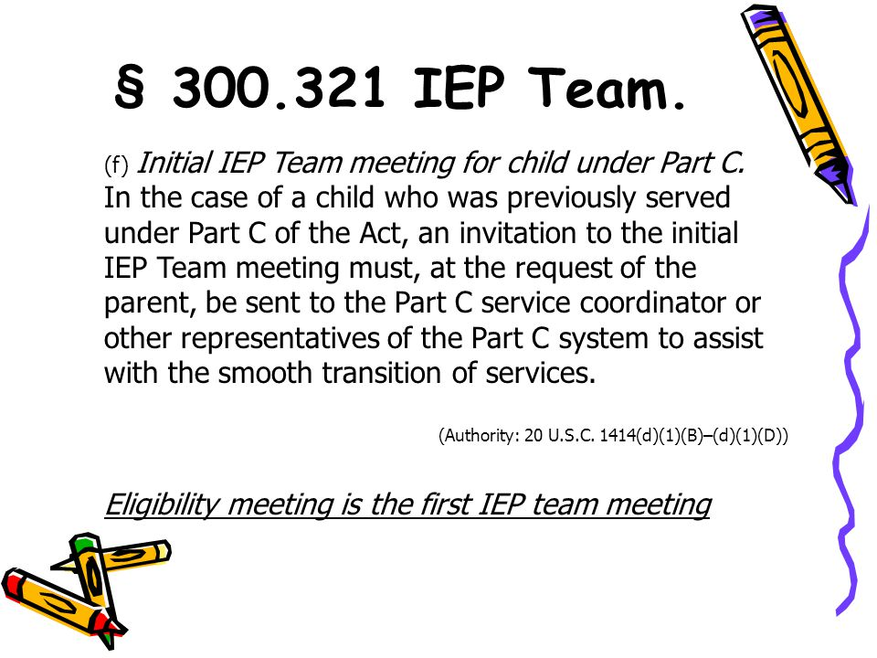 § 300.321 IEP Team. (f) Initial IEP Team meeting for child under Part C.