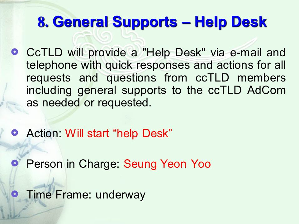 8. General Supports – Help Desk  CcTLD will provide a