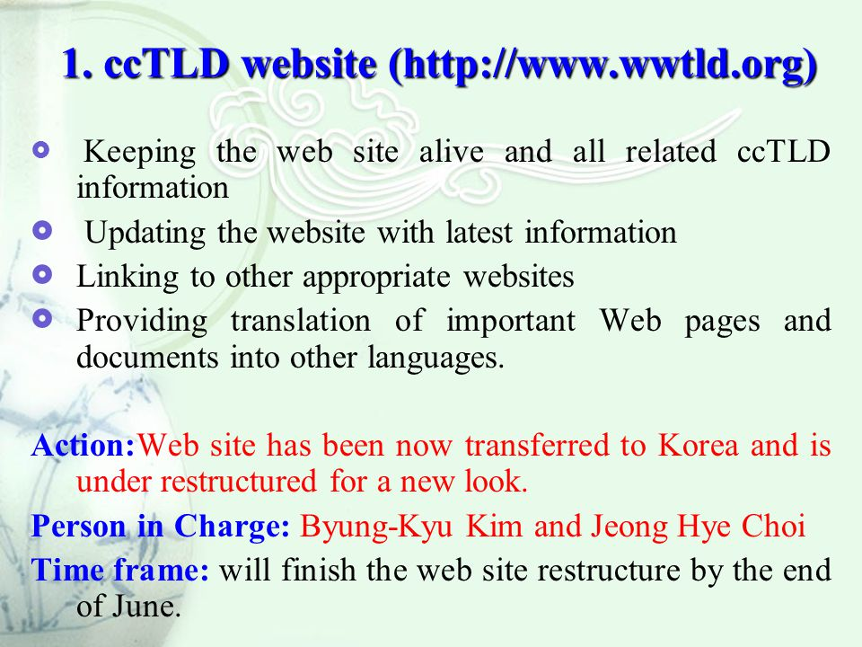 1. ccTLD website (http://www.wwtld.org)  Keeping the web site alive and all related ccTLD information  Updating the website with latest information