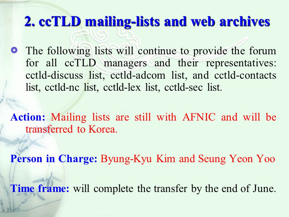 2. ccTLD mailing-lists and web archives  The following lists will continue to provide the forum for all ccTLD managers and their representatives: cct