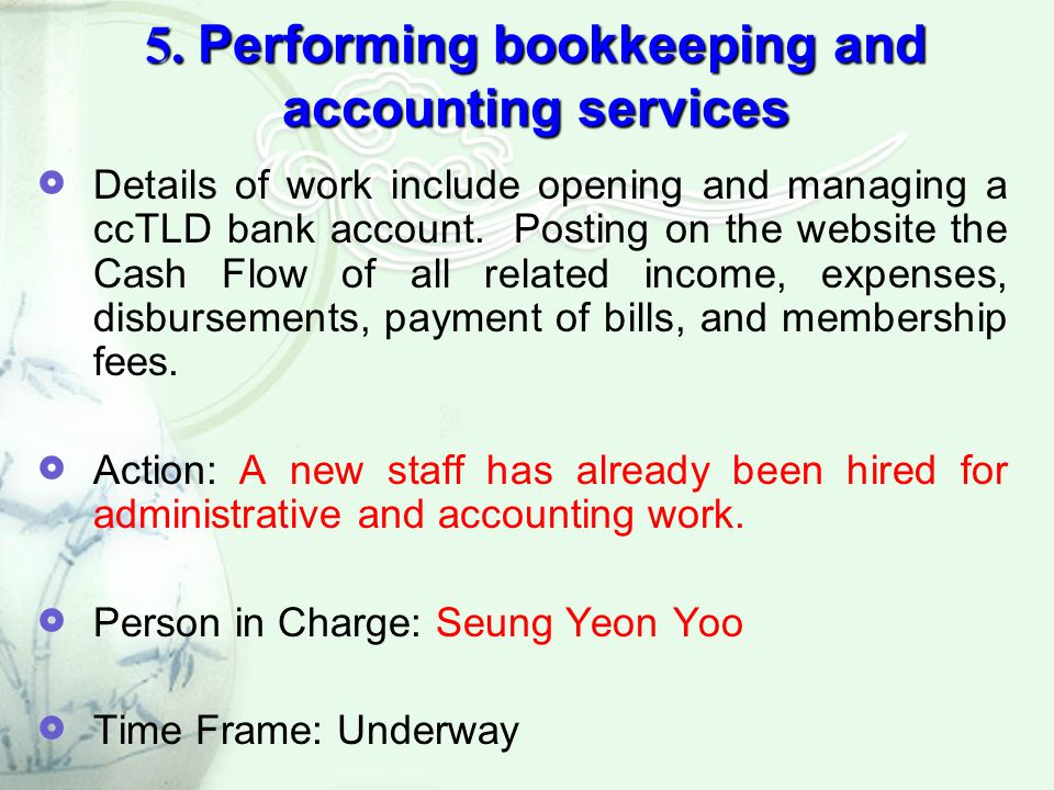 5. Performing bookkeeping and accounting services  Details of work include opening and managing a ccTLD bank account. Posting on the website the Cash