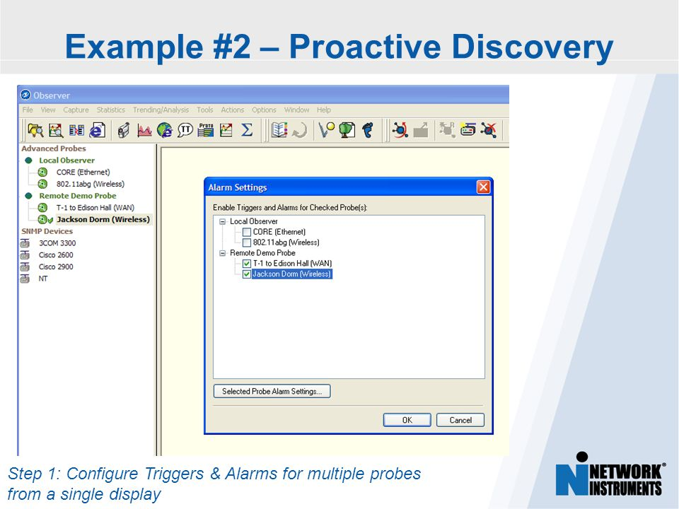 Step 1: Configure Triggers & Alarms for multiple probes from a single display Example #2 – Proactive Discovery